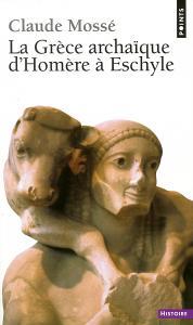 Couverture de l'ouvrage La Grèce archa?que d'Homère à Eschyle (VIIIe-VIe siècle av. J.-C.)