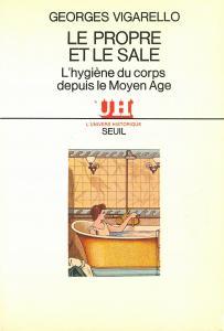 Le Propre et le Sale. L'hygiène du corps depuis le Moyen Age