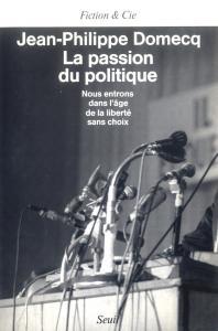 La Passion du politique. Nous entrons dans l'âge de la liberté sans choix