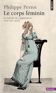 Couverture de l'ouvrage Le Corps féminin (XVIIIe-XIXe siècle) (Le Travail des apparences)