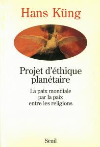 Projet d'éthique planétaire. La paix mondiale par la paix entre les religions