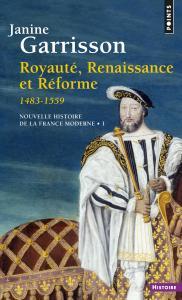Couverture de l'ouvrage Royauté, Renaissance et Réforme (1483-1559)