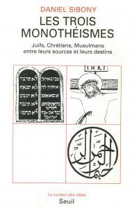 Couverture de l'ouvrage Les Trois Monothéismes. Juifs, Chrétiens, Musulmans entre leurs sources et leurs destins