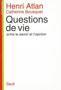Couverture de l'ouvrage Questions de vie. Entre le savoir et l'opinion