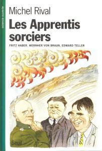 Couverture de l'ouvrage Les Apprentis sorciers. Fritz Haber, Wernher von Braun, Edward Teller