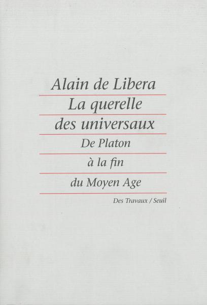 Alain de Libera - La Querelle des universaux. De Platon à la fin du Moyen Age