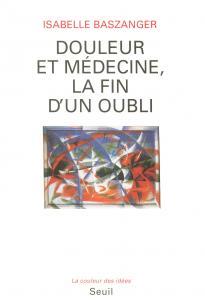 Couverture de l'ouvrage Douleur et Médecine, la fin d'un oubli