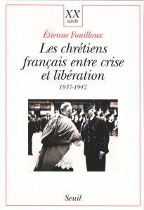 Couverture de l'ouvrage Les Chrétiens français entre crise et libération (1937-1947)