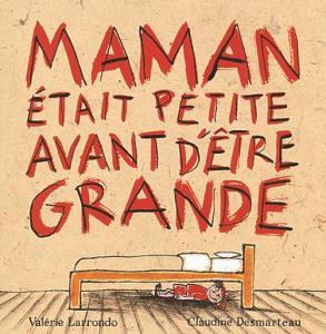 Couverture de l'ouvrage Maman était petite avant d'être grande
