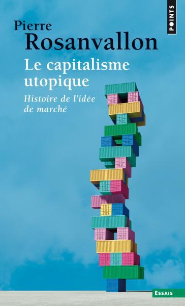 Le Capitalisme utopique. Histoire de l'idée de marché