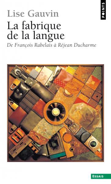 la fabrique de la langue de fran 231 ois rabelais 224 r 233 jean ducharme lise gauvin sciences humaines