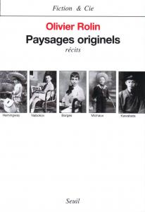 Paysages originels. Hemingway, Nabokov, Borges, Kawabata, Michaux