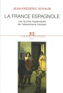 Couverture de l'ouvrage La France espagnole. Les racines hispaniques de l'absolutisme français
