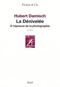 La Dénivelée. A l'épreuve de la photographie