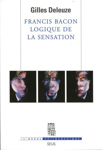 Francis Bacon, logique de la sensation - Gilles Deleuze