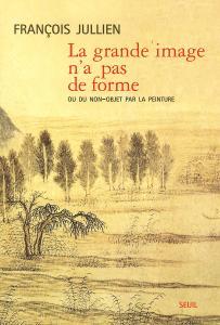 Couverture de l'ouvrage La Grande Image n'a pas de forme. Ou du non-objet par la peinture