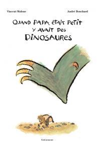 Couverture de l'ouvrage Quand papa était petit y'avait des dinosaures