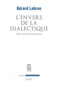 L'Envers de la dialectique. Hegel à la lumière de Nietzsche