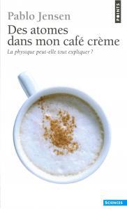 Couverture de l'ouvrage Des atomes dans mon café crème. La physique peut-elle tout expliquer ?