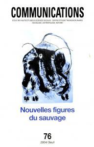 Couverture de l'ouvrage Communications, n° 76, Nouvelles figures du sauvage