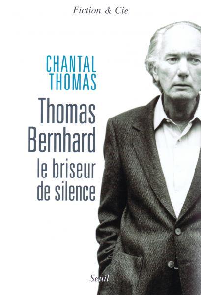 Thomas Bernhard. Le briseur de silence