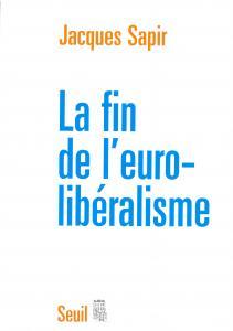 Couverture de l'ouvrage La Fin de l'Euro-libéralisme