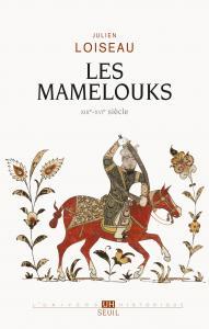 Couverture de l'ouvrage Les Mamelouks (XIIIe-XVIe siècle)