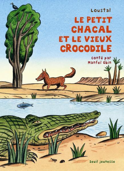 Couverture de l'ouvrage Le Petit Chacal et le Vieux Crocodile