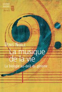 Couverture de l'ouvrage La Musique de la vie. La biologie au-delà du génome