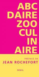 Couverture de l'ouvrage ABCdaire zooculinaire. Ou quand l'imaginaire animal rejoint l'ineptie bestiale