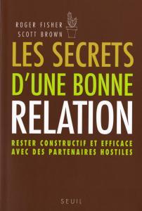 Couverture de l'ouvrage Les Secrets d'une bonne relation. Rester constructif et efficace avec des partenaires hostiles