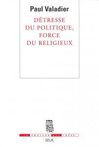 Couverture de l'ouvrage Détresse du politique, force du religieux