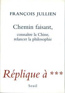 Couverture de l'ouvrage Chemin faisant. Connaître la Chine, relancer la philosophie. Réplique à ***