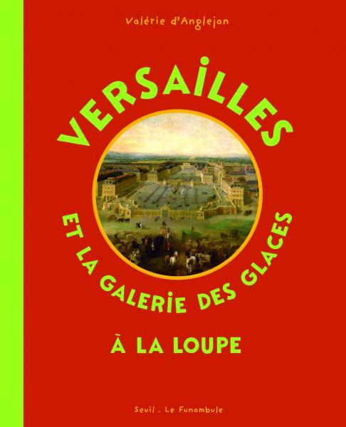 Couverture de l'ouvrage Versailles et la Galerie des glaces à la loupe
