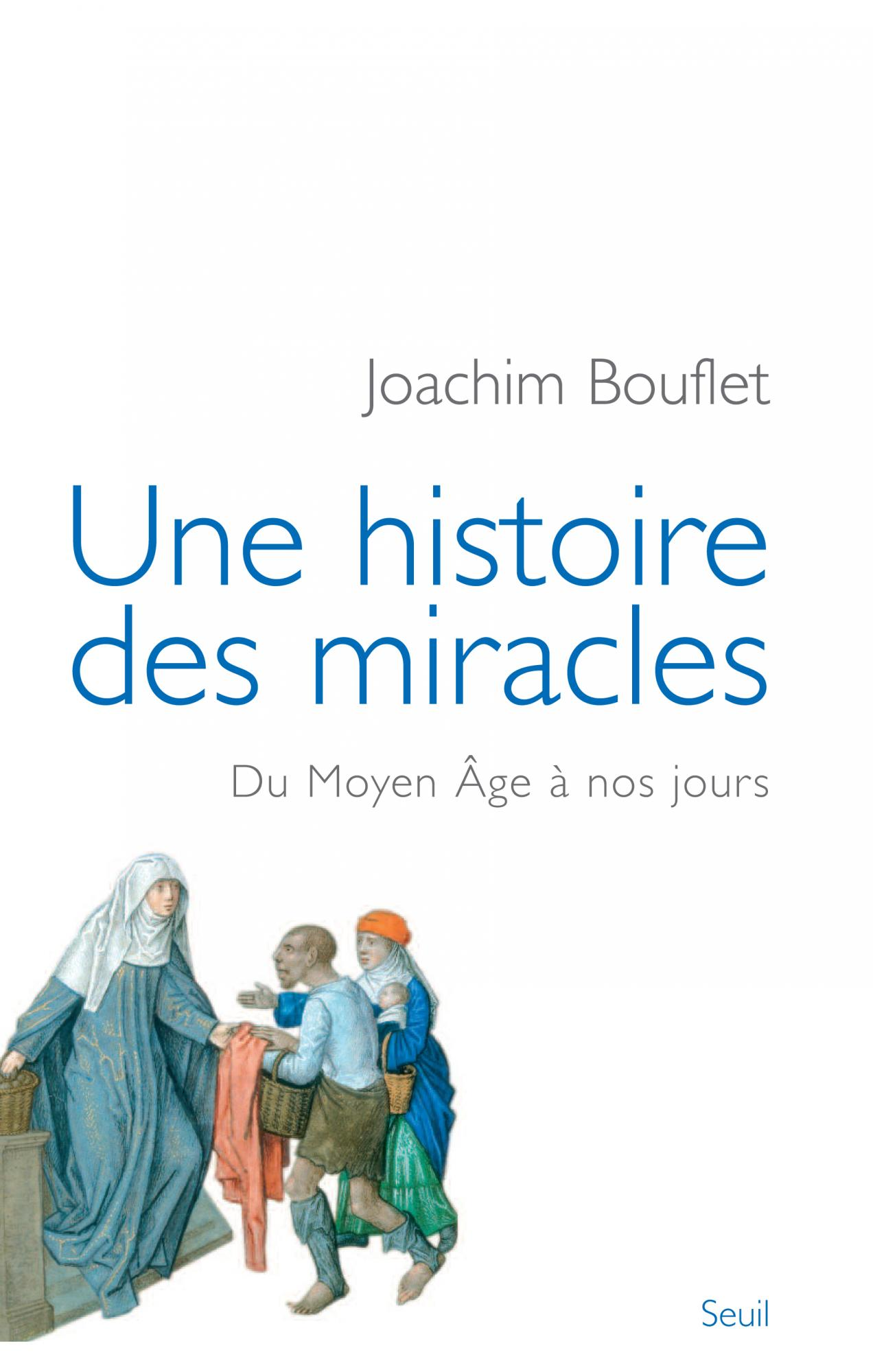 Une histoire des miracles : Du Moyen Age à nos jours. Joachim Bouflet