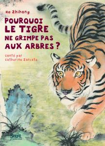 Couverture de l'ouvrage Pourquoi le tigre ne grimpe pas aux arbres ?