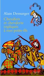 Couverture de l'ouvrage Chevaliers et chevalerie expliqués à mon petit-fils