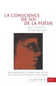Couverture de l'ouvrage La Conscience de soi de la poésie. Colloques de la Fondation Hugot du Collège de France (1993-2004)