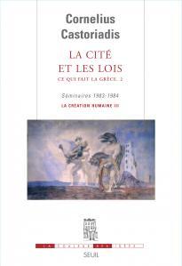 La Cité et les Lois. Ce qui fait la Grèce
