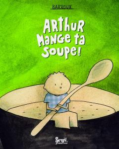 Couverture de l'ouvrage Arthur mange ta soupe!