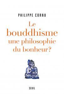 Couverture de l'ouvrage Le Bouddhisme une philosophie du bonheur ?
