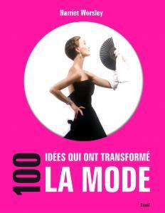 Couverture de l'ouvrage 100 idées qui ont transformé la mode