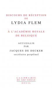 Discours de réception de Lydia Flem à l'Académie royale de Belgique accueillie par Jacques De Decker (secrétaire perpétuel)