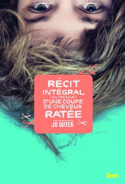 Couverture de l'ouvrage Récit intégral  (ou presque) d'une coupe de cheveux ratée