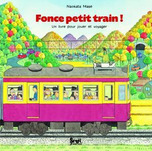 Couverture de l'ouvrage Fonce petit train !