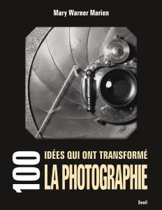 couverture 100 idées qui ont transformé la photogra...