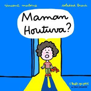 Couverture de l'ouvrage Maman Houtuva ?