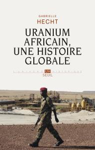 Uranium africain. Une histoire globale