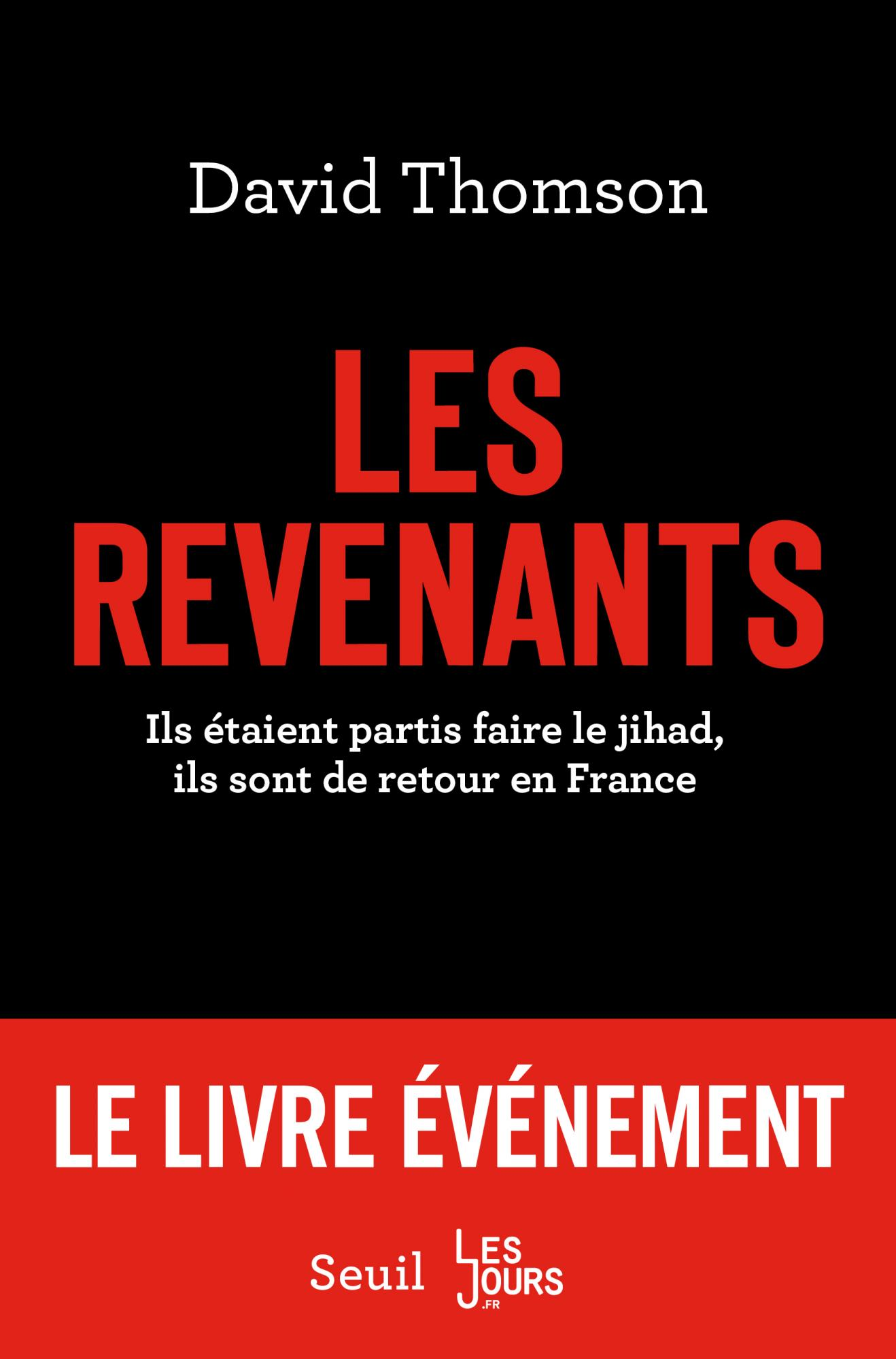 David Thomson - Les revenants : Les revenants : Ils étaient partis faire le jihad, ils sont de retou...
