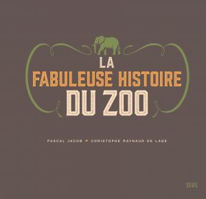 couverture La Fabuleuse Histoire du zoo